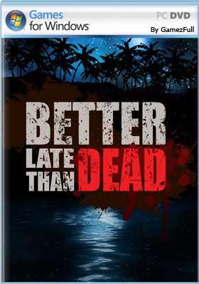 Better Late Than DEAD PC [Full] Español [MEGA]